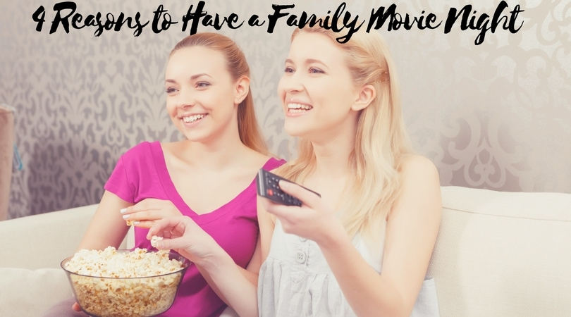 4 Reasons to Have a Family Movie Night
