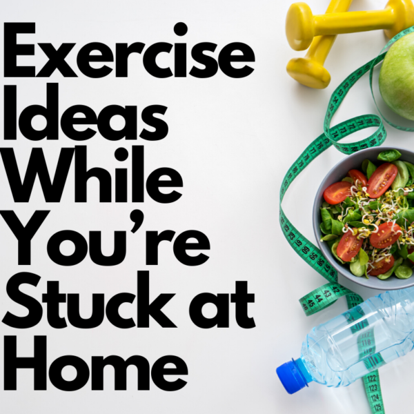 Exercise Ideas While You're Stuck at Home
